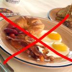 Don't eat breakfast, maybe
